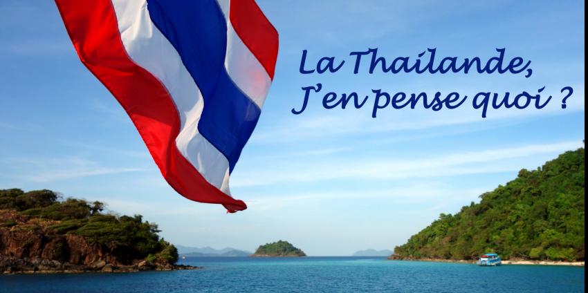 La Thaïlande, loin d'être un coup de cœur, j'en pense quoi ?!